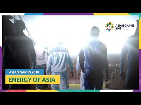 #AsianGames2018 - Energy Of Asia