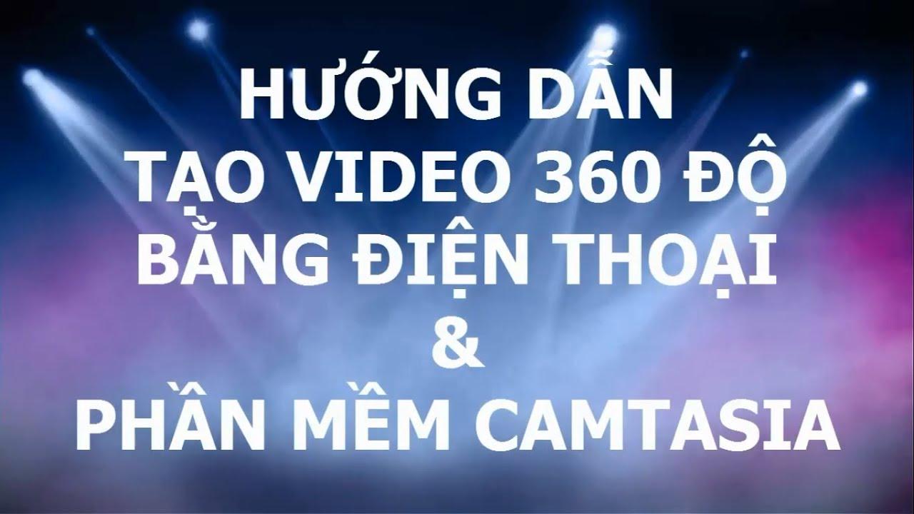 Hướng dẫn tạo Video 360 độ bằng Điện thoại và Phần mềm Camtasia | Kinh  Doanh Online