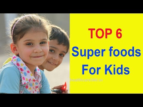 6 Superfoods For Kids, kids health and foods, healthy foods for kids,super foods for kids