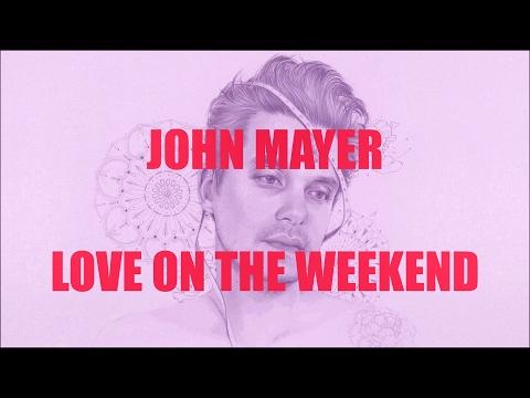 John Mayer - Love on the Weekend (Lyrics)