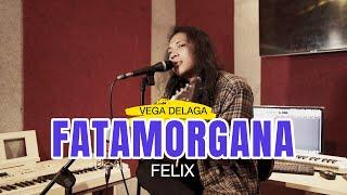 Felix Irwan Fatamorgana - Vega Delaga (Cover) Mp3