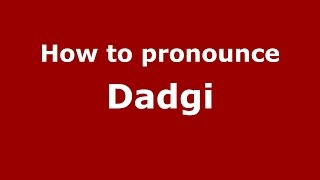 How to pronounce Dadgi (Karnataka, India/Kannada) - PronounceNames.com