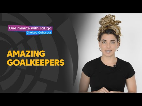 One Minute With LaLiga & Chelsea Cabarcas: Amazing Goalkeepers