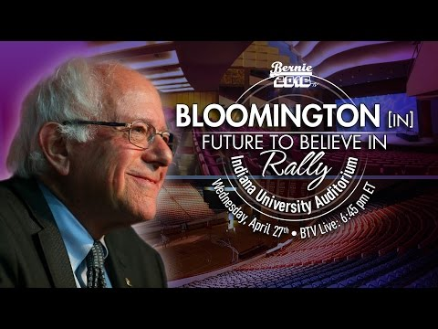 Bernie Sanders LIVE from Bloomington, IN - A Future to Believe in Rally - #InItToWinIt
