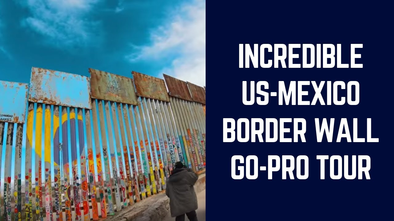 US Mexico Border Wall | My Story | Walking tour in 2019 | GoPro Video