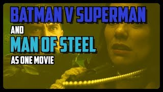 Would BATMAN V SUPERMAN and MAN OF STEEL be better as ONE movie