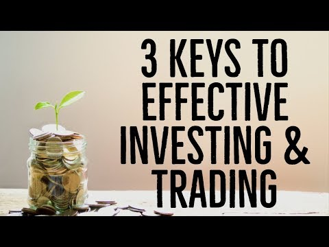3 Keys To Effective Investing & Trading