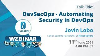 DevSecOps - Automating Security in DevOps | Jovin Lobo | Nullcon Webinar 2021