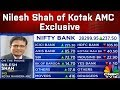 Be Ready to Face Volatility if You are In Market Right Now, says Nilesh Shah of Kotak AMC