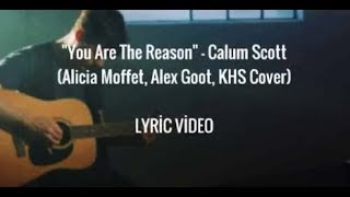 "LYRIC VIDEO: ""You Are The Reason"" - Calum Scott (Alicia Moffet, Alex Goot, KHS Cover)"
