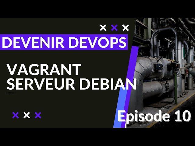Pipeline - Devops - 1.10. Vagrant : installation des serveurs applicatifs (debian)