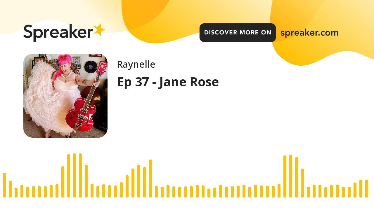 Ep 37 - Jane Rose