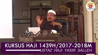 Kursus Haji 2018 Siri 4 07/01/2018 Ustaz Hj Yasir Salleh. Surau Al Ikhwan Taman Samudera