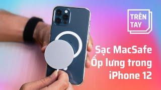 Trên tay sạc MagSafe & ốp lưng trong suốt cho iPhone 12
