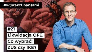 Likwidacja OFE. Co wybrać: ZUS czy IKE? #wtorekzfinansami odc. 21