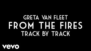 Greta Van Fleet - From The Fires (Track By Track)