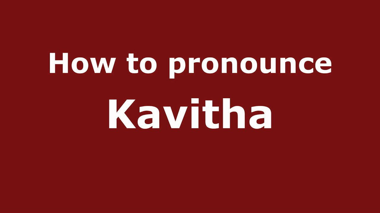Pronounce Names - How to Pronounce Kavitha