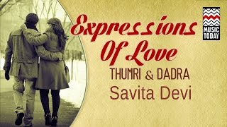 Expressions Of Love Thumri & Dadra I Audio Jukebox I Classical I Vocal I Savita Devi