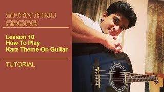 Lesson 10 - How To Play Karz Theme On Guitar | Tutorial | Shantanu Arora