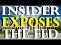 SHOCKING! INSIDER EXPOSES THE FED!