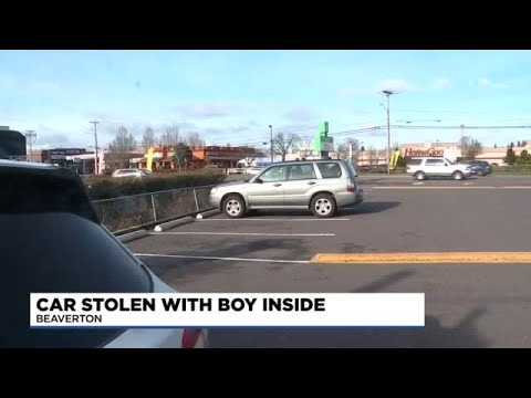 Woman's car stolen with child inside in Beaverton; thief brought back the boy, then drove off