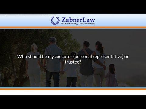 Who should be my executor (personal representative) or trustee?