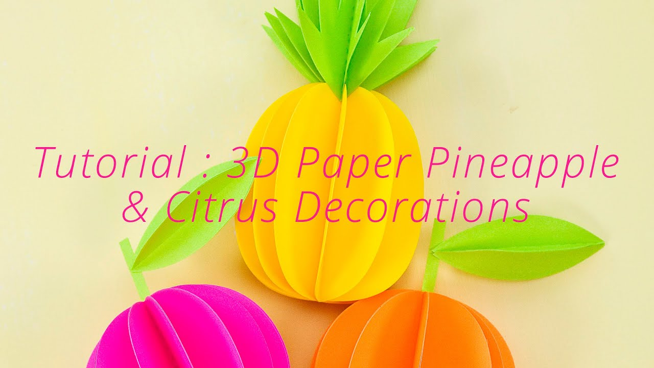Paper Crafts Tutorial DIY 3D PIneapple Citrus Decorations