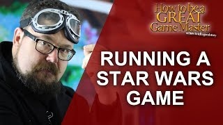 Great GM: Star Wars setting and running a Star Wars rpg - Game Master Tips GM Tips