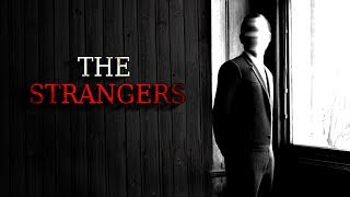 """The Strangers"" Creepypasta"