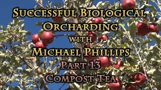 Successful Biological Orcharding with Michael Phillips Part 13 Compost Tea