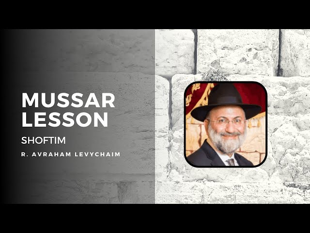 What Is the Greatest Protection for Kehal Israel? - Mussar Lesson - Shoftim - R. Avraham Lecychaim