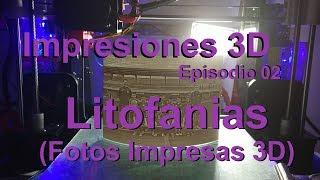 Impresiones 3D - Litofanias -  Episodio 02