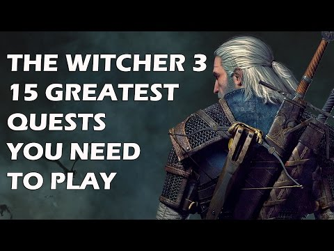 THE WITCHER 3 - 15 Greatest Quests You NEED To Play