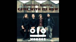 KONGOS - Come With Me Now (Illuminate Bootleg) FREE DOWNLOAD
