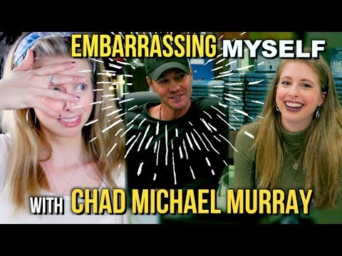 EMBARASSING MYSELF WITH CHAD MICHAEL MURRAY