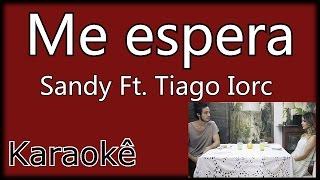 ME ESPERA - Sandy ft. Tiago Iorc KARAOKÊ Violão cover