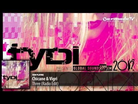 Chicane & Vigri -  Three (Radio Edit) ('tyDi Presents Global Soundsystem 2012: California' Preview)