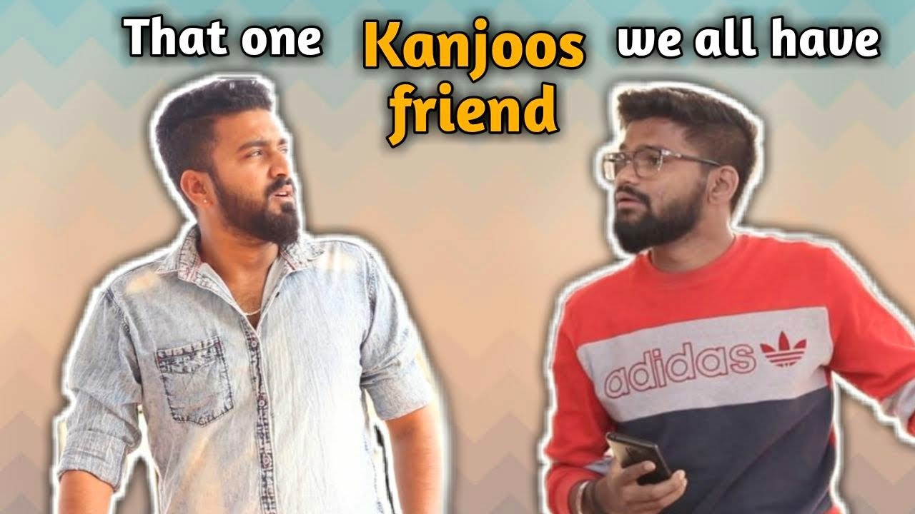 That one Kanjoos Friend we all have -. by Dhokebaaz chetan