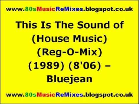 This Is The Sound of (House Music) (Reg-O-Mix) - Bluejean   80s Club Mixes   80s Dance Music