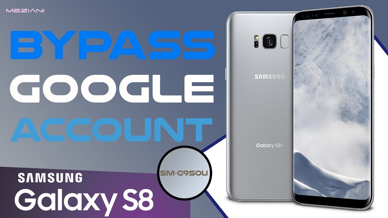 Bypass Google Account SAMSUNG GALAXY S8 | SM-G950U Android 8 0 0 Oreo