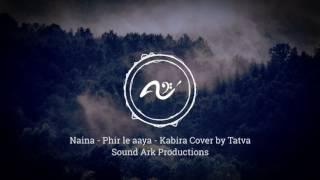 Cover Naina || Phir Le Aaya Dil || Kabira || by Tatva