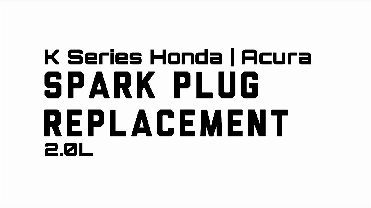 DIY:K20A Honda Acura 2.0L Spark Plugs Accord Civic CRV RSX
