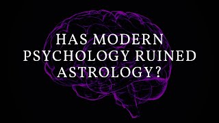 Has Modern Psychology Ruined Astrology?