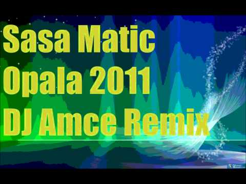 Sasa Matic - Opala (DJ Amce Remix)