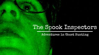 The Spook Inspectors: Adventures in Ghost Hunting