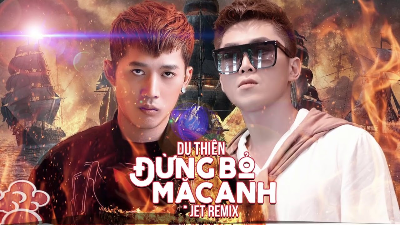 Đừng Bỏ Mặc Anh Nhé (Jet Remix) - Du Thiên | Nhạc Trẻ Remix Bass Cực Căng