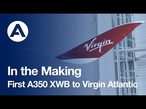 In the Making: First #A350 XWB to Virgin Atlantic