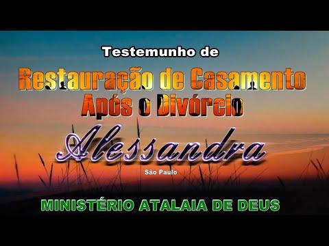 Testemunho de casamento restaurado após o divórcio de Alessandra Ministério Atalaia de Deus