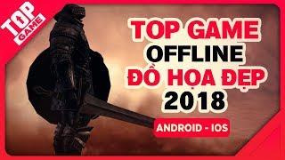 [Topgame] Top game Offline mới đồ họa chất lượng cho Android- IOS 2018