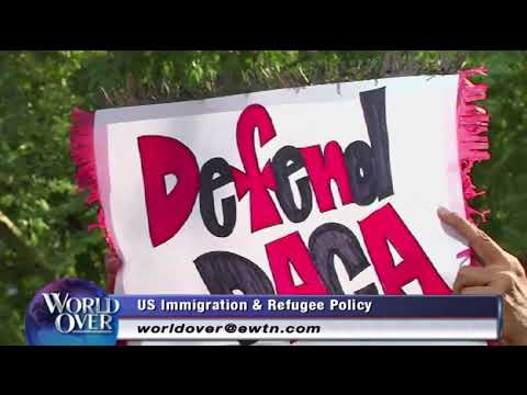 World Over - 2017-09-07 - DACA and U.S. Immigration Policy with Raymond Arroyo